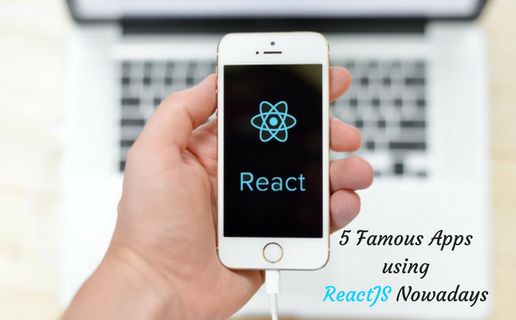 5 Famous Apps using ReactJS Nowadays
