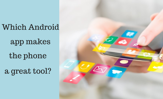 Which Android app makes the phone a great tool?