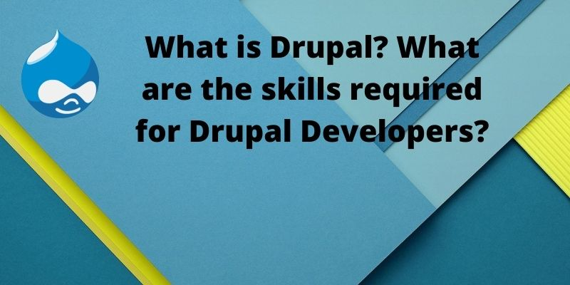 What are the skills required for Drupal Developers?
